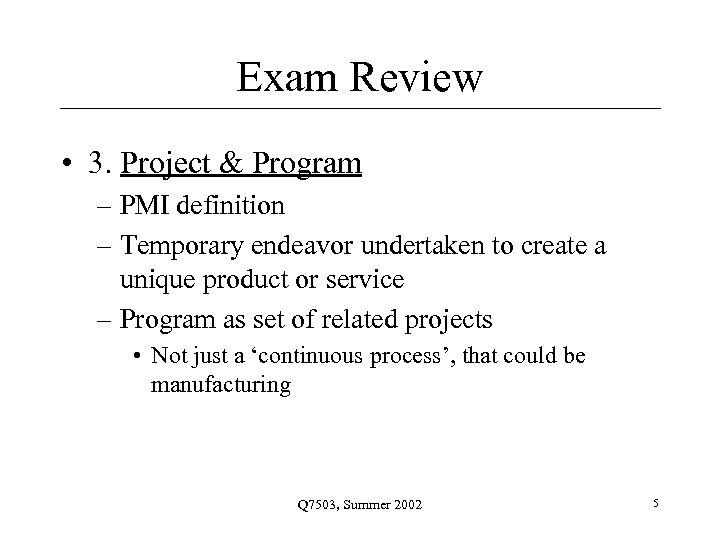 Exam Review • 3. Project & Program – PMI definition – Temporary endeavor undertaken