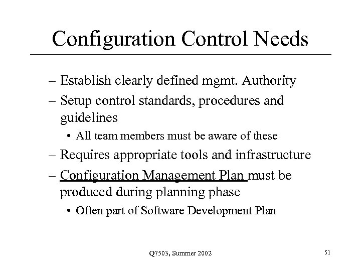 Configuration Control Needs – Establish clearly defined mgmt. Authority – Setup control standards, procedures