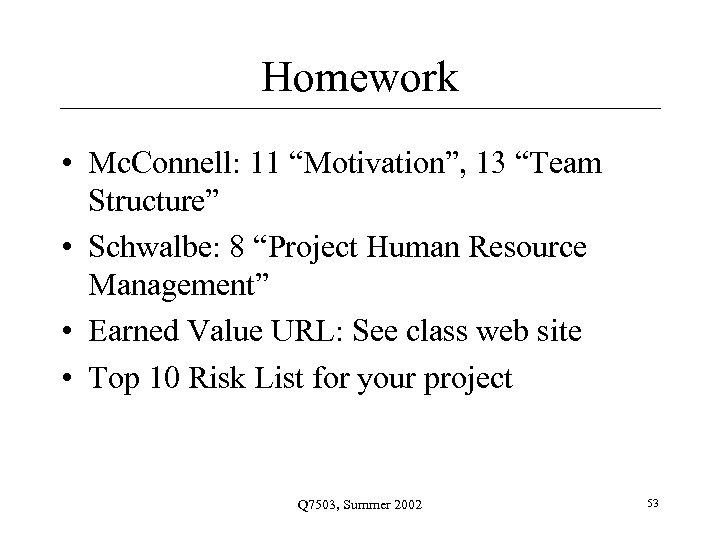 "Homework • Mc. Connell: 11 ""Motivation"", 13 ""Team Structure"" • Schwalbe: 8 ""Project Human"