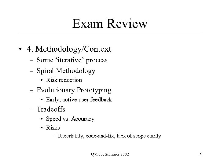 Exam Review • 4. Methodology/Context – Some 'iterative' process – Spiral Methodology • Risk