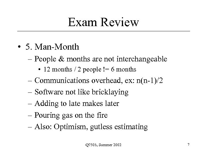 Exam Review • 5. Man-Month – People & months are not interchangeable • 12