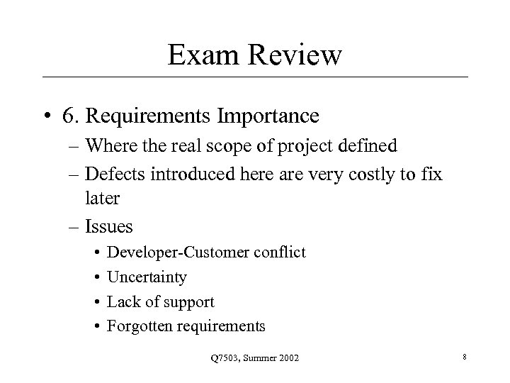 Exam Review • 6. Requirements Importance – Where the real scope of project defined