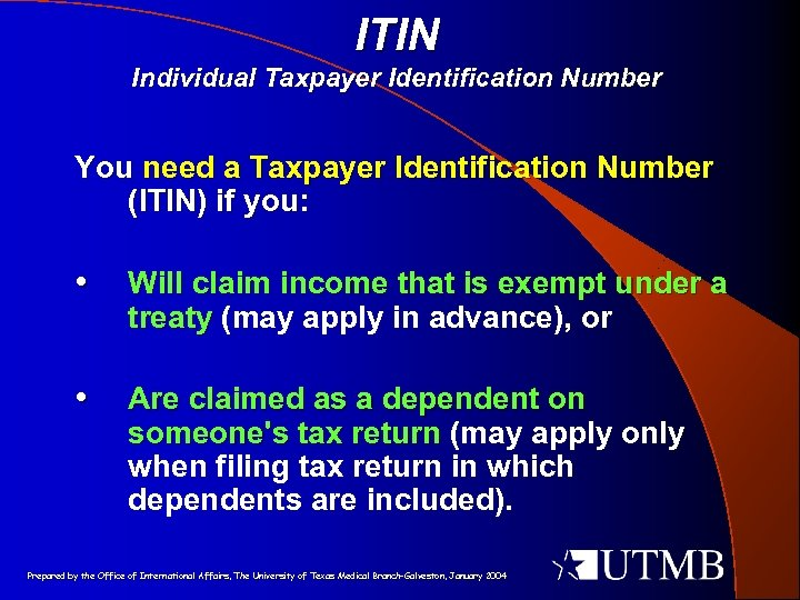 ITIN Individual Taxpayer Identification Number You need a Taxpayer Identification Number (ITIN) if you: