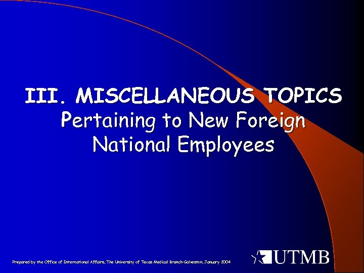 III. MISCELLANEOUS TOPICS Pertaining to New Foreign National Employees Prepared by the Office of