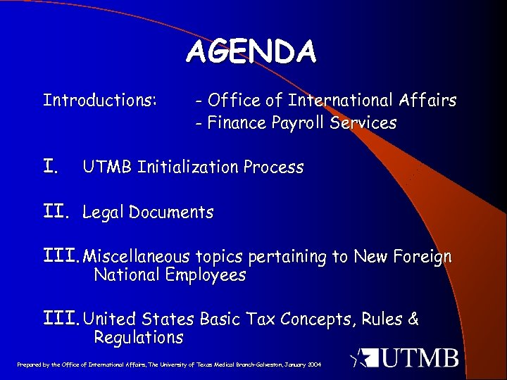 AGENDA Introductions: I. - Office of International Affairs - Finance Payroll Services UTMB Initialization