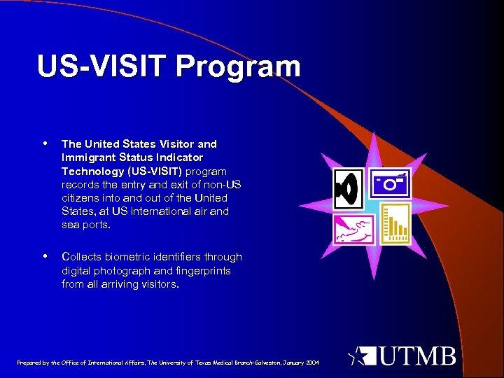 US-VISIT Program • The United States Visitor and Immigrant Status Indicator Technology (US-VISIT) program