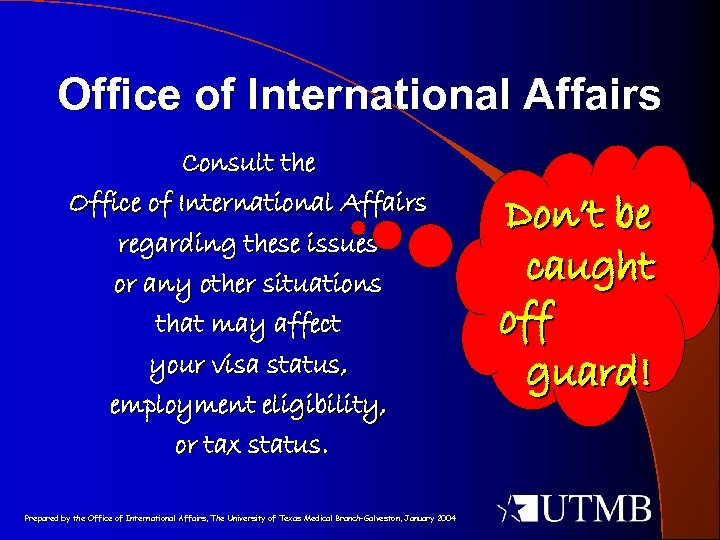 Office of International Affairs Consult the Office of International Affairs regarding these issues or