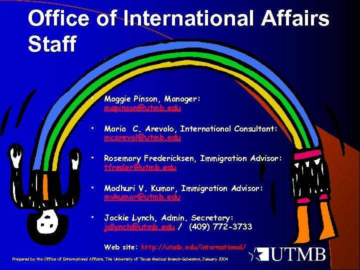 Office of International Affairs Staff • Maggie Pinson, Manager: mapinson@utmb. edu • Maria C.