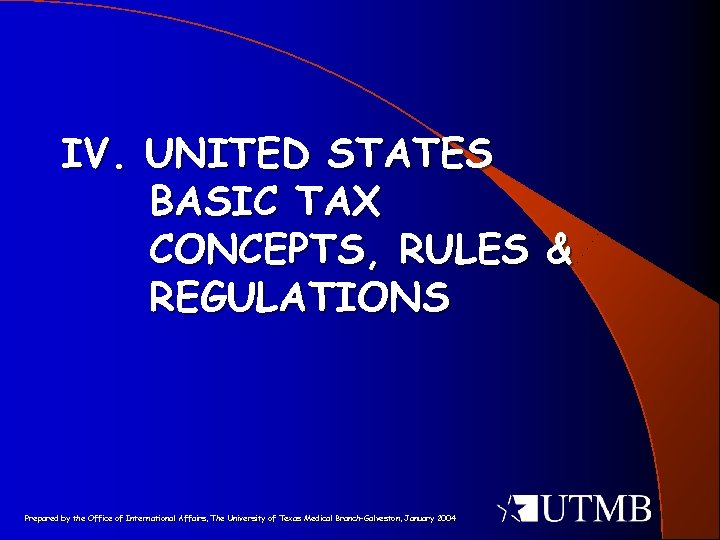 IV. UNITED STATES BASIC TAX CONCEPTS, RULES & REGULATIONS Prepared by the Office of