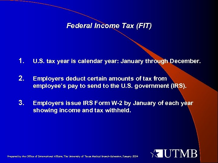 Federal Income Tax (FIT) 1. U. S. tax year is calendar year: January through