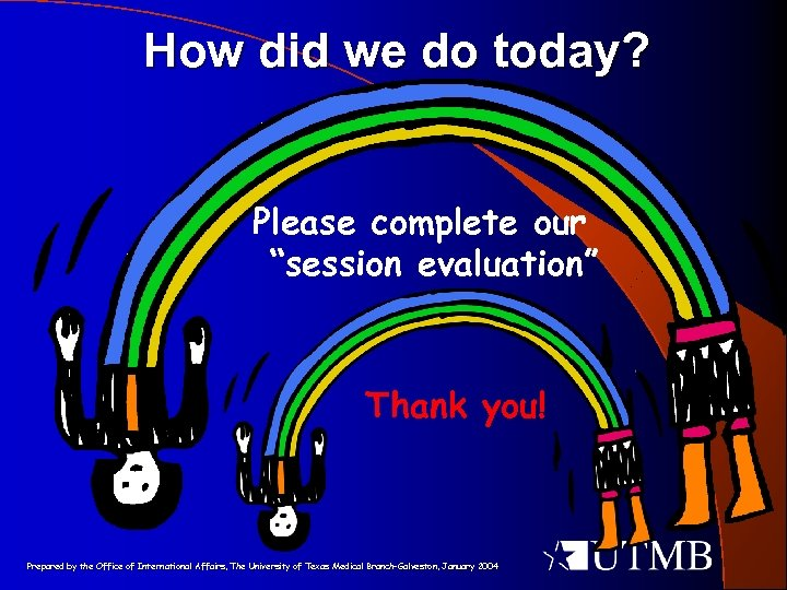 """How did we do today? Please complete our """"session evaluation"""" Thank you! Prepared by"""