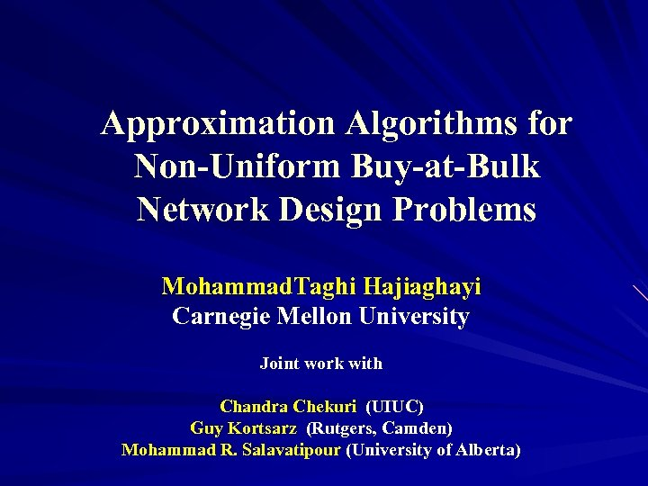 Approximation Algorithms for Non-Uniform Buy-at-Bulk Network Design Problems Mohammad. Taghi Hajiaghayi Carnegie Mellon University