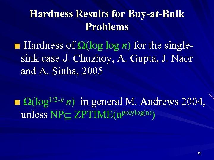 Hardness Results for Buy-at-Bulk Problems Hardness of Ω(log n) for the singlesink case J.