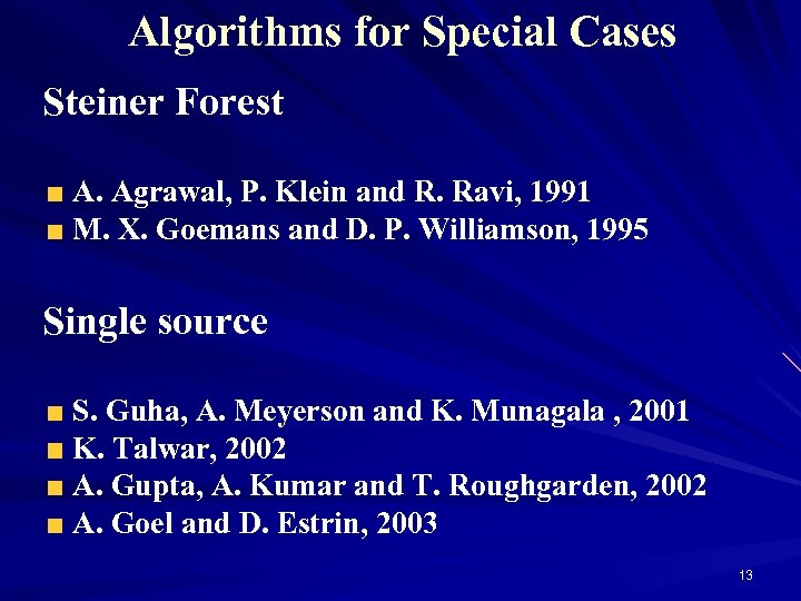 Algorithms for Special Cases Steiner Forest A. Agrawal, P. Klein and R. Ravi, 1991