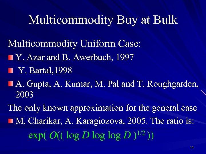 Multicommodity Buy at Bulk Multicommodity Uniform Case: Y. Azar and B. Awerbuch, 1997 Y.