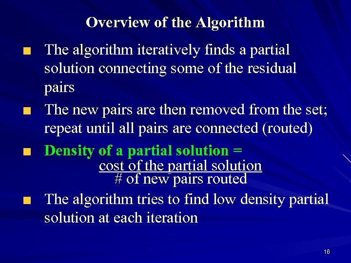 Overview of the Algorithm The algorithm iteratively finds a partial solution connecting some of