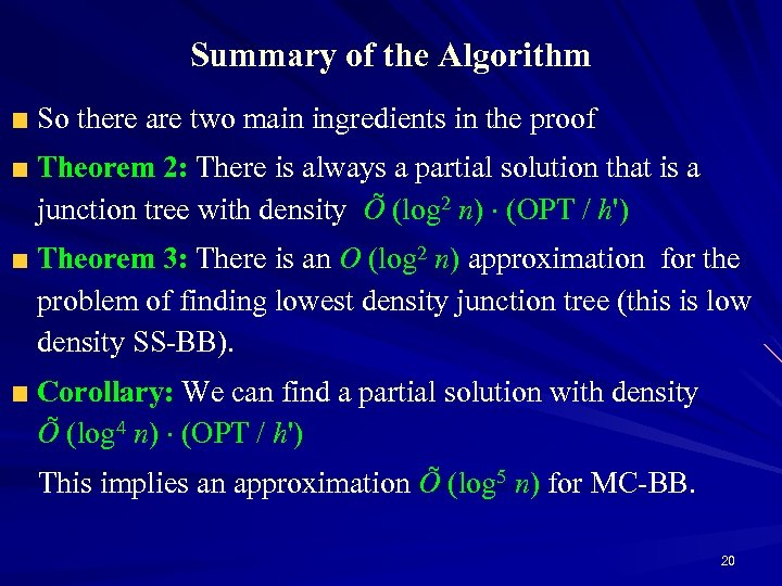 Summary of the Algorithm So there are two main ingredients in the proof Theorem
