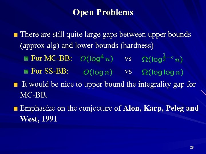 Open Problems There are still quite large gaps between upper bounds (approx alg) and