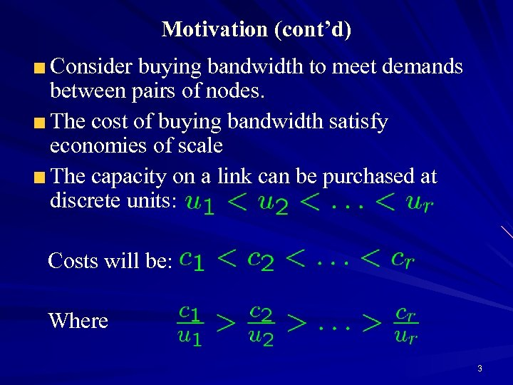 Motivation (cont'd) Consider buying bandwidth to meet demands between pairs of nodes. The cost