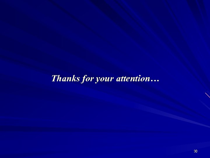 Thanks for your attention… 30