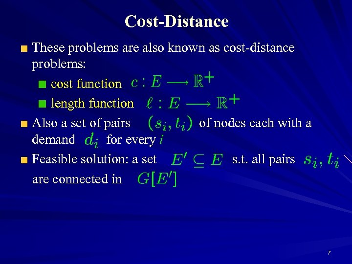 Cost-Distance These problems are also known as cost-distance problems: cost function length function Also