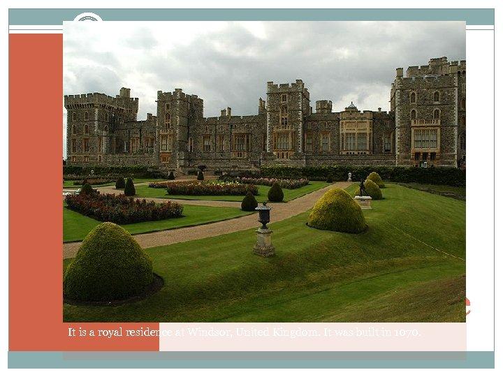 Windsor castle It is a royal residence at Windsor, United Kingdom. It was built