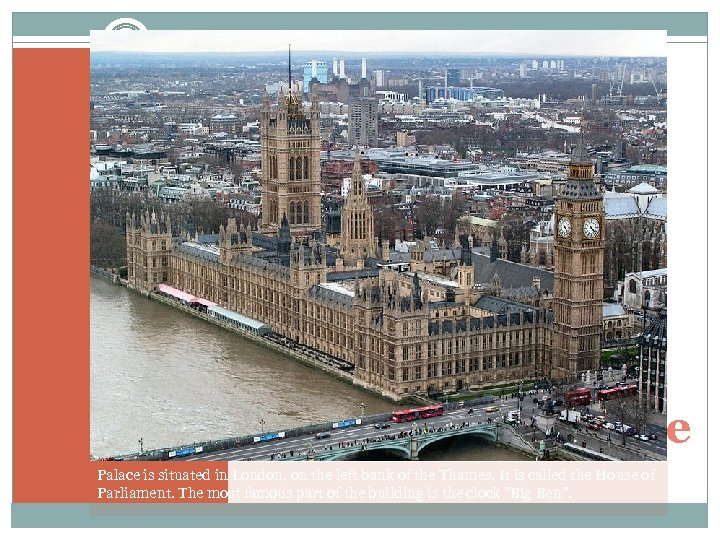 Westminster palace Palace is situated in London, on the left bank of the Thames.