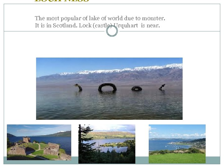 LOCH NESS The most popular of lake of world due to monster. It is