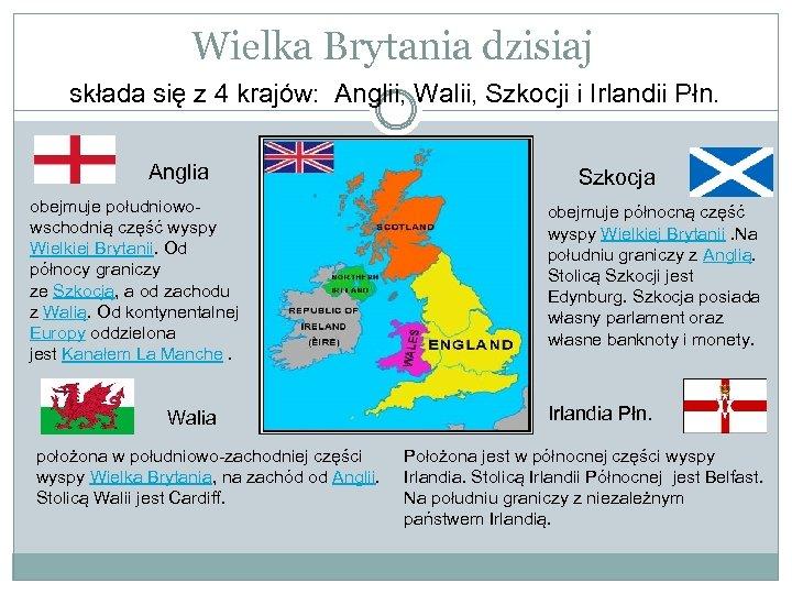 Wielka Brytania dzisiaj składa się z 4 krajów: Anglii, Walii, Szkocji i Irlandii Płn.