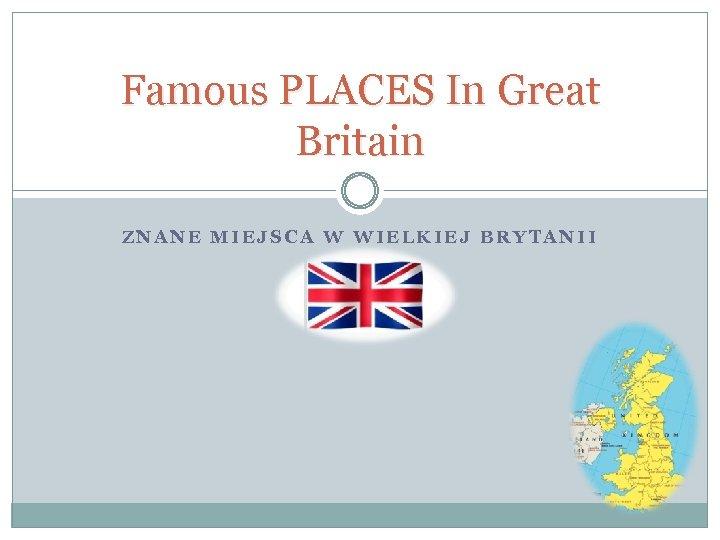 Famous PLACES In Great Britain ZNANE MIEJSCA W WIELKIEJ BRYTANII