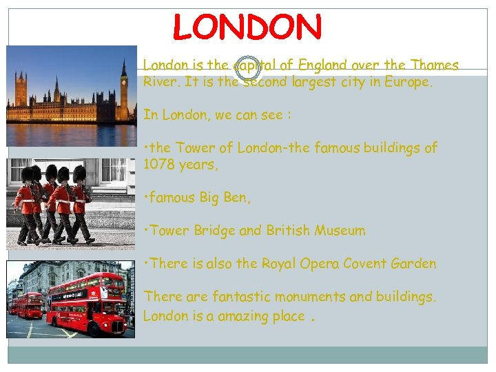 LONDON London is the capital of England over the Thames River. It is the