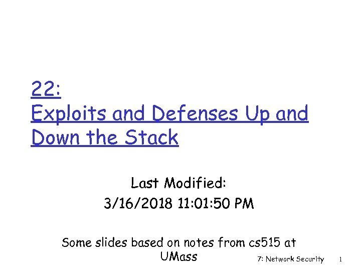 22: Exploits and Defenses Up and Down the Stack Last Modified: 3/16/2018 11: 01: