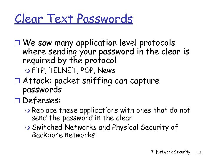 Clear Text Passwords r We saw many application level protocols where sending your password