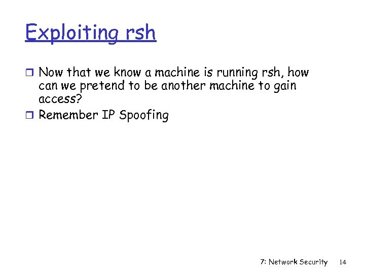 Exploiting rsh r Now that we know a machine is running rsh, how can