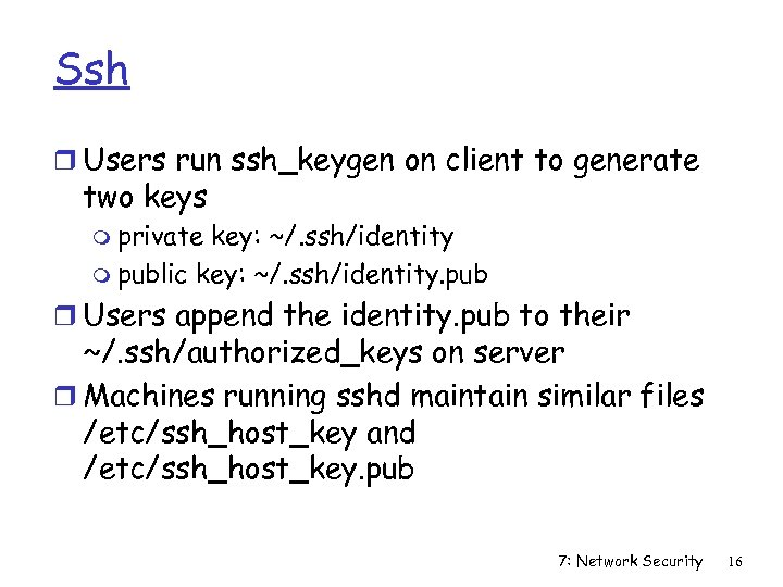Ssh r Users run ssh_keygen on client to generate two keys m private key:
