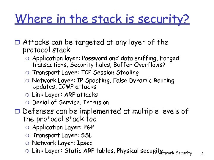 Where in the stack is security? r Attacks can be targeted at any layer