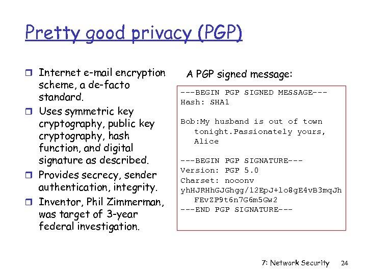 Pretty good privacy (PGP) r Internet e-mail encryption scheme, a de-facto standard. r Uses