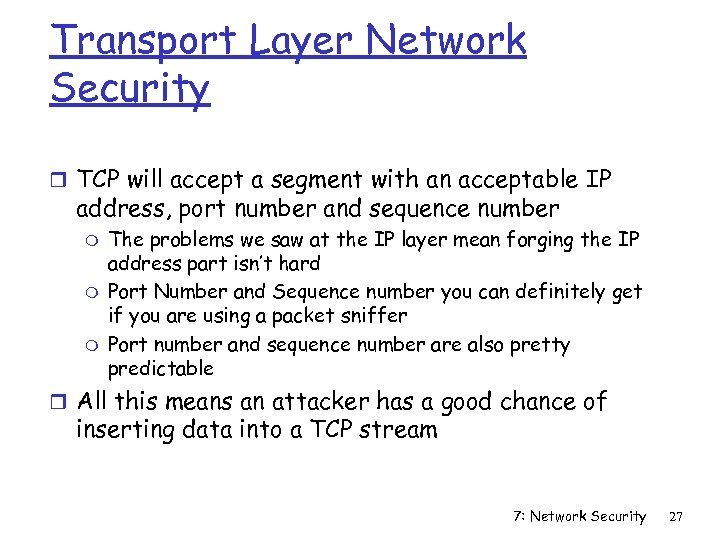 Transport Layer Network Security r TCP will accept a segment with an acceptable IP
