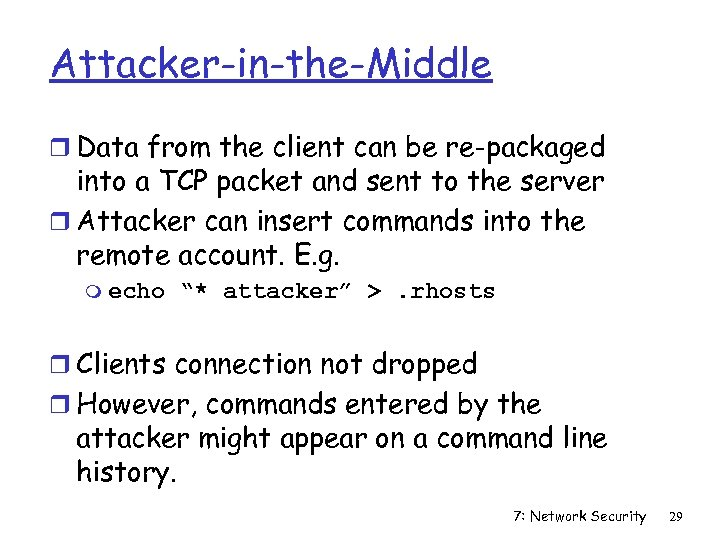 Attacker-in-the-Middle r Data from the client can be re-packaged into a TCP packet and