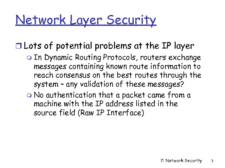 Network Layer Security r Lots of potential problems at the IP layer m In