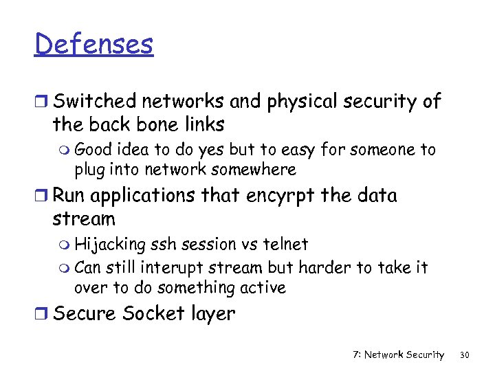 Defenses r Switched networks and physical security of the back bone links m Good