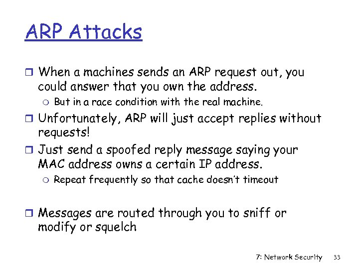 ARP Attacks r When a machines sends an ARP request out, you could answer