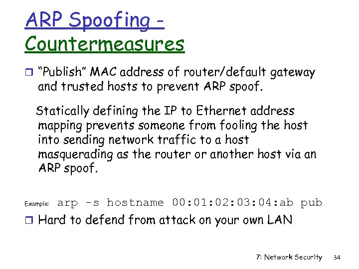 """ARP Spoofing Countermeasures r """"Publish"""" MAC address of router/default gateway and trusted hosts to"""