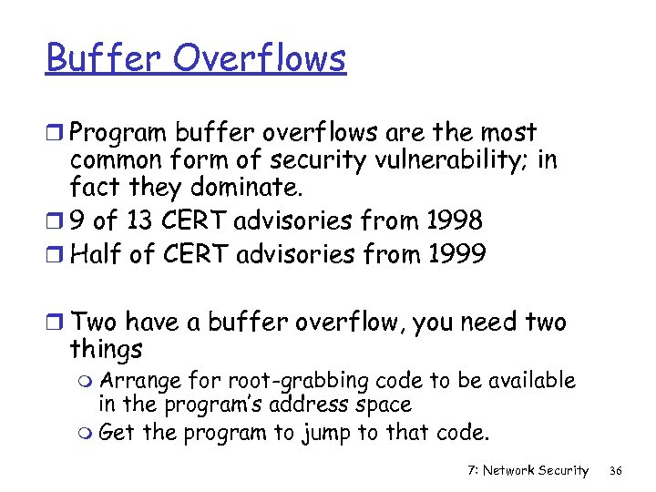 Buffer Overflows r Program buffer overflows are the most common form of security vulnerability;