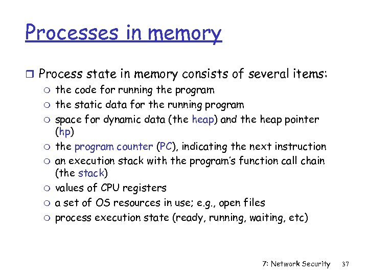 Processes in memory r Process state in memory consists of several items: m the