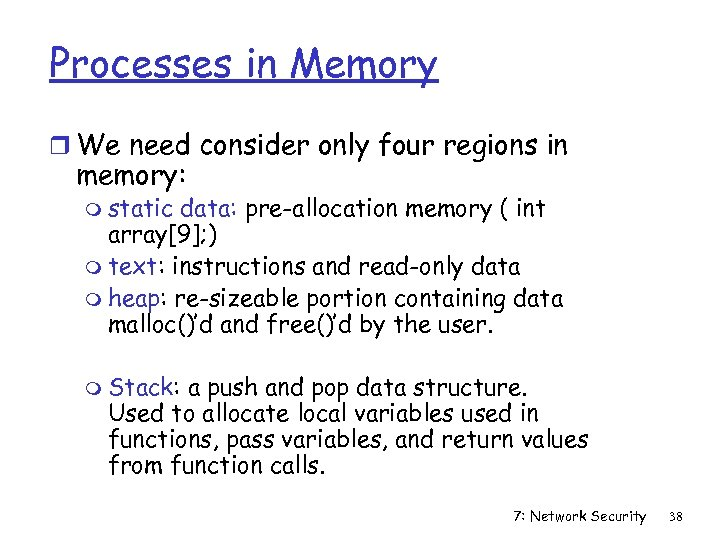 Processes in Memory r We need consider only four regions in memory: m static