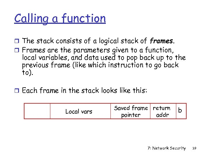 Calling a function r The stack consists of a logical stack of frames. r