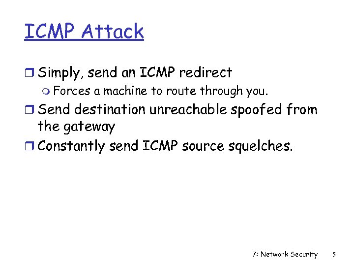 ICMP Attack r Simply, send an ICMP redirect m Forces a machine to route