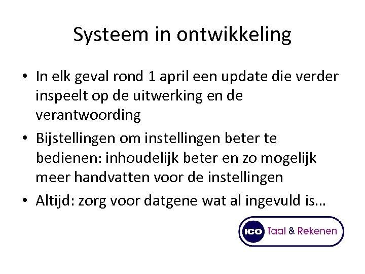 Systeem in ontwikkeling • In elk geval rond 1 april een update die verder