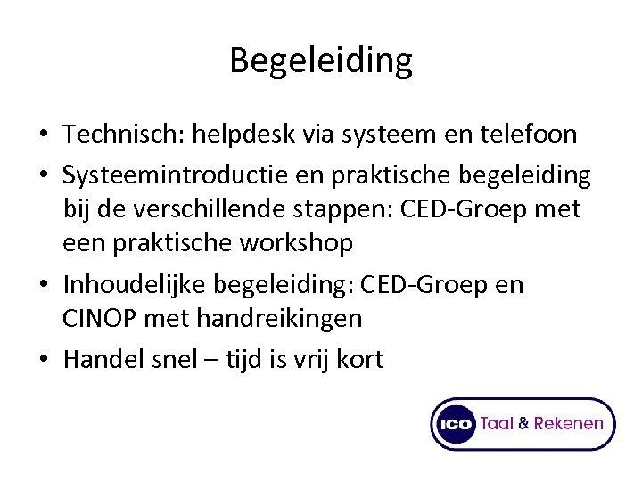 Begeleiding • Technisch: helpdesk via systeem en telefoon • Systeemintroductie en praktische begeleiding bij